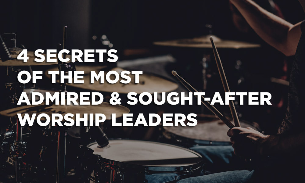 How to become admired & sought-after worship leaders
